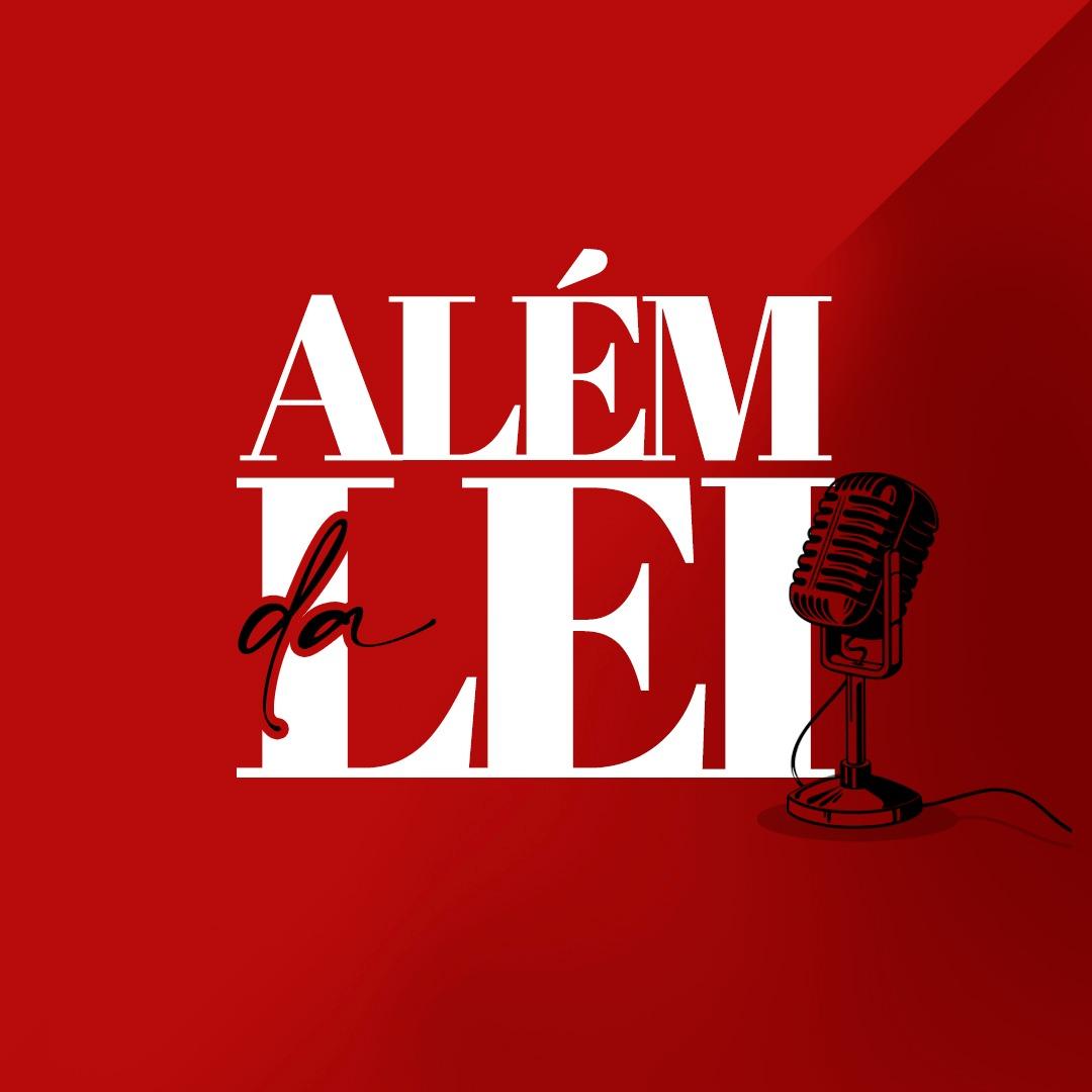 Ouça o novo episódio do podcast da ESA OAB SP - Além da Lei