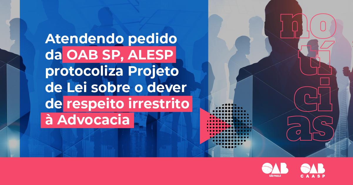 Atendendo pedido da OAB SP, Alesp protocoliza PL sobre o dever de respeito irrestrito à Advocacia por agentes públicos do Estado de São Paulo