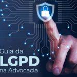 Guia sobre a Lei Geral de Proteção de Dados é lançado para Advocacia